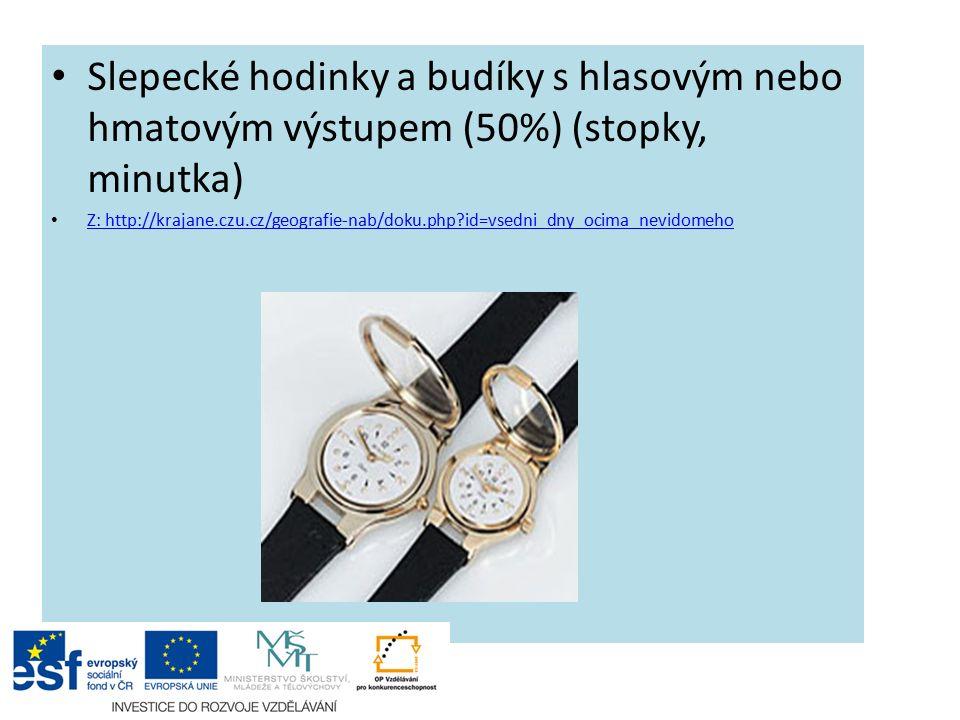 Slepecké hodinky a budíky s hlasovým nebo hmatovým výstupem (50%) (stopky, minutka) Z: http://krajane.czu.cz/geografie-nab/doku.php id=vsedni_dny_ocima_nevidomeho