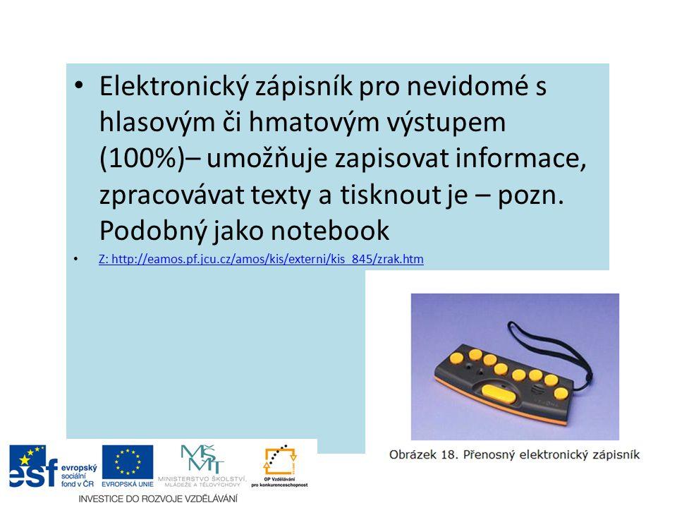 Elektronický zápisník pro nevidomé s hlasovým či hmatovým výstupem (100%)– umožňuje zapisovat informace, zpracovávat texty a tisknout je – pozn.