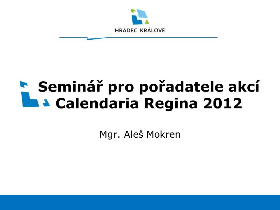 1www.hradeckralove.org Seminář pro pořadatele akcí Calendaria Regina 2012 Mgr. Aleš Mokren