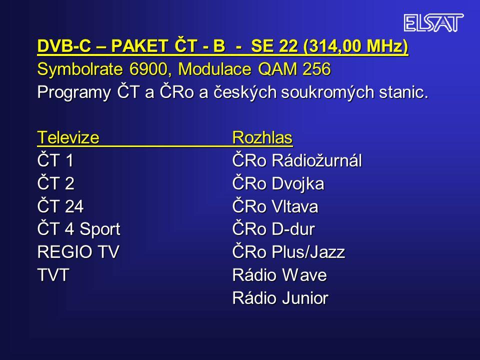 DVB-C – PAKET ČT - B - SE 22 (314,00 MHz) Symbolrate 6900, Modulace QAM 256 Programy ČT a ČRo a českých soukromých stanic.