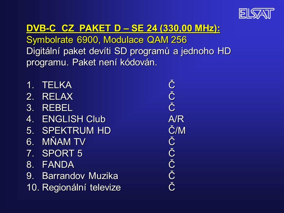DVB-C CZ PAKET D – SE 24 (330,00 MHz): Symbolrate 6900, Modulace QAM 256 Digitální paket devíti SD programů a jednoho HD programu.