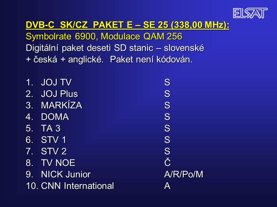 DVB-C SK/CZ PAKET E – SE 25 (338,00 MHz): Symbolrate 6900, Modulace QAM 256 Digitální paket deseti SD stanic – slovenské + česká + anglické.