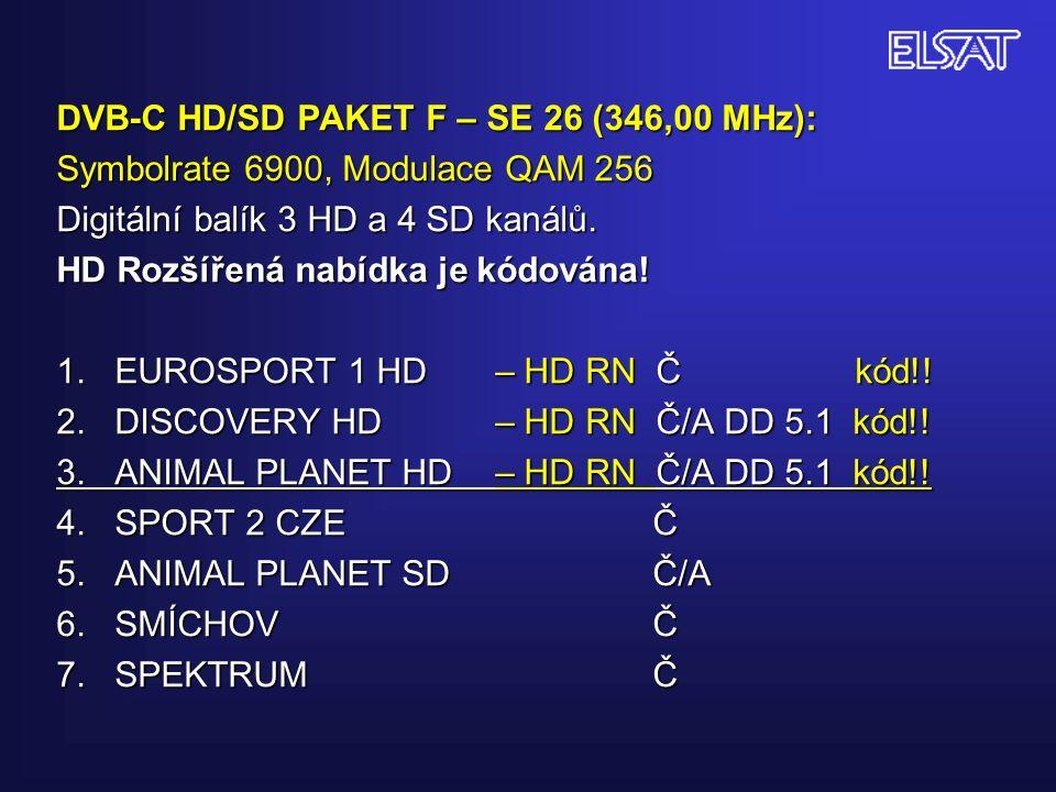 DVB-C HD/SD PAKET F – SE 26 (346,00 MHz): Symbolrate 6900, Modulace QAM 256 Digitální balík 3 HD a 4 SD kanálů.
