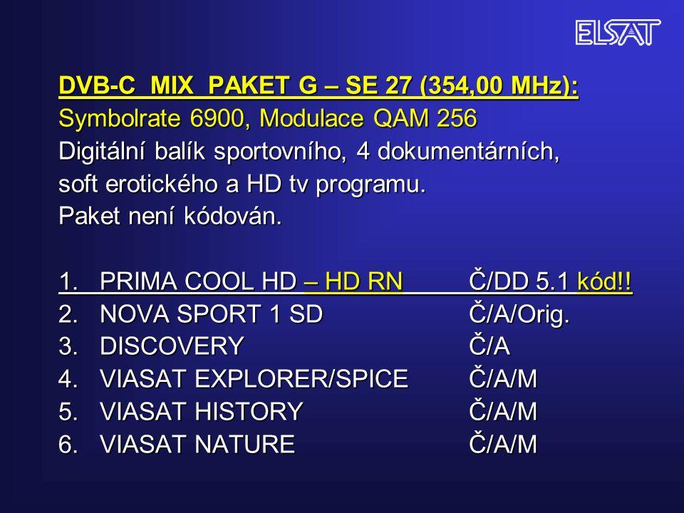 DVB-C MIX PAKET G – SE 27 (354,00 MHz): Symbolrate 6900, Modulace QAM 256 Digitální balík sportovního, 4 dokumentárních, soft erotického a HD tv programu.