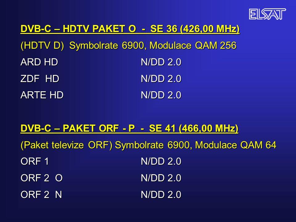 DVB-C – HDTV PAKET O - SE 36 (426,00 MHz) (HDTV D) Symbolrate 6900, Modulace QAM 256 ARD HDN/DD 2.0 ZDF HDN/DD 2.0 ARTE HDN/DD 2.0 DVB-C – PAKET ORF - P - SE 41 (466,00 MHz) (Paket televize ORF) Symbolrate 6900, Modulace QAM 64 ORF 1N/DD 2.0 ORF 2 ON/DD 2.0 ORF 2 NN/DD 2.0