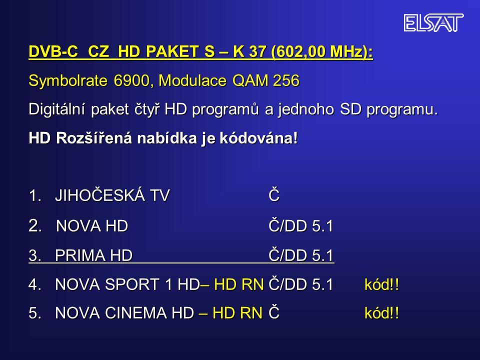 DVB-C CZ HD PAKET S – K 37 (602,00 MHz): Symbolrate 6900, Modulace QAM 256 Digitální paket čtyř HD programů a jednoho SD programu.