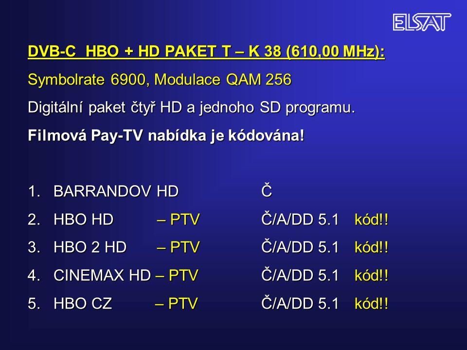 DVB-C HBO + HD PAKET T – K 38 (610,00 MHz): Symbolrate 6900, Modulace QAM 256 Digitální paket čtyř HD a jednoho SD programu.