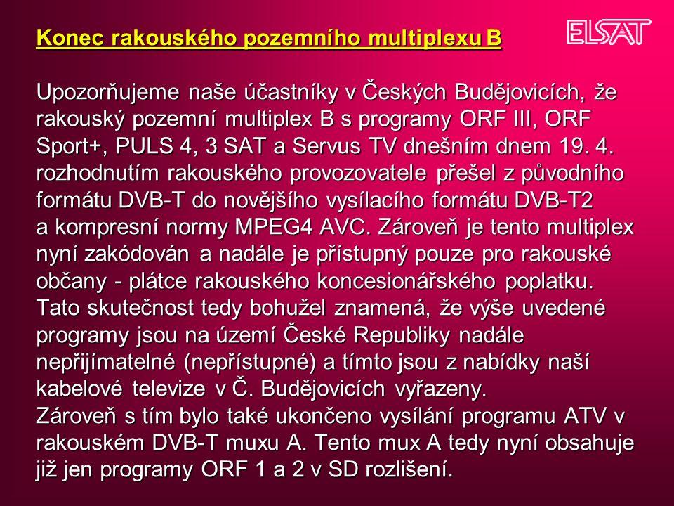 Konec rakouského pozemního multiplexu B Upozorňujeme naše účastníky v Českých Budějovicích, že rakouský pozemní multiplex B s programy ORF III, ORF Sport+, PULS 4, 3 SAT a Servus TV dnešním dnem 19.