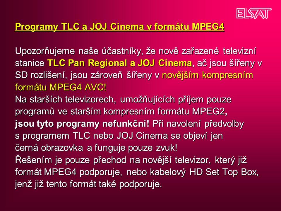 Programy TLC a JOJ Cinema v formátu MPEG4 Upozorňujeme naše účastníky, že nově zařazené televizní stanice TLC Pan Regional a JOJ Cinema, ač jsou šířeny v SD rozlišení, jsou zároveň šířeny v novějším kompresním formátu MPEG4 AVC.