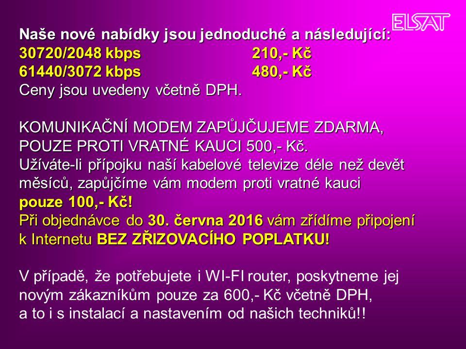 Naše nové nabídky jsou jednoduché a následující: 30720/2048 kbps210,- Kč 61440/3072 kbps480,- Kč Ceny jsou uvedeny včetně DPH.