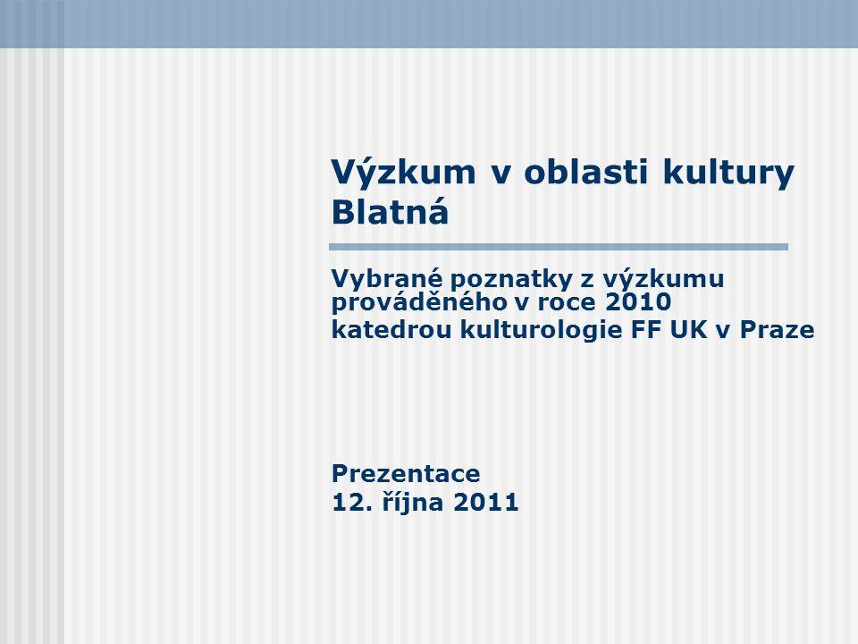 Výzkum v oblasti kultury Blatná Vybrané poznatky z výzkumu prováděného v roce 2010 katedrou kulturologie FF UK v Praze Prezentace 12. října 2011