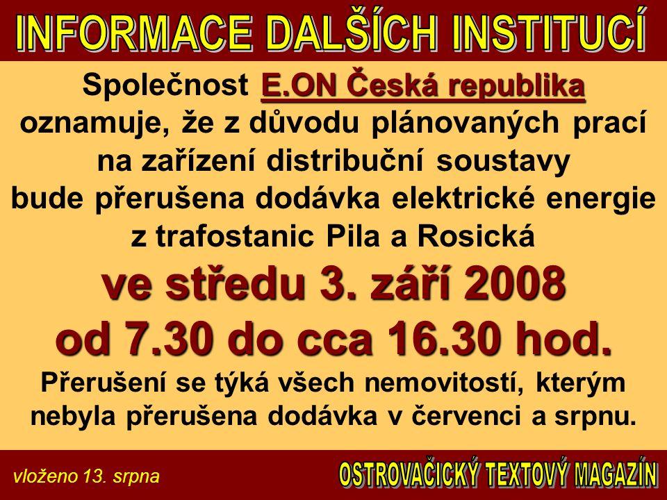 vloženo 13. srpna E.ON Česká republika ve středu 3. září 2008 od 7.30 do cca 16.30 hod. Společnost E.ON Česká republika oznamuje, že z důvodu plánovan