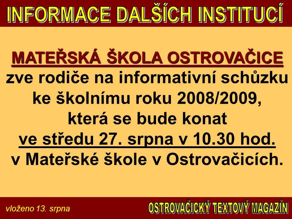 vloženo 13. srpna MATEŘSKÁ ŠKOLA OSTROVAČICE MATEŘSKÁ ŠKOLA OSTROVAČICE zve rodiče na informativní schůzku ke školnímu roku 2008/2009, která se bude k