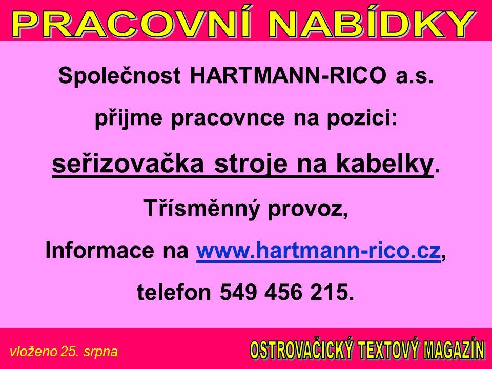 vloženo 25. srpna Společnost HARTMANN-RICO a.s. přijme pracovnce na pozici: seřizovačka stroje na kabelky. Třísměnný provoz, Informace na www.hartmann