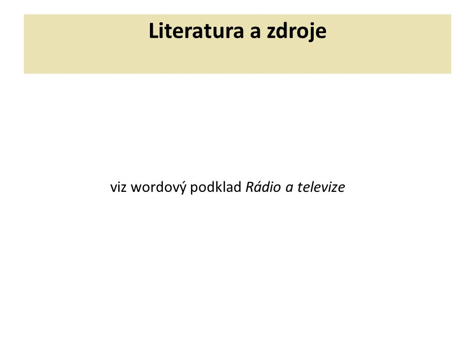 Literatura a zdroje viz wordový podklad Rádio a televize