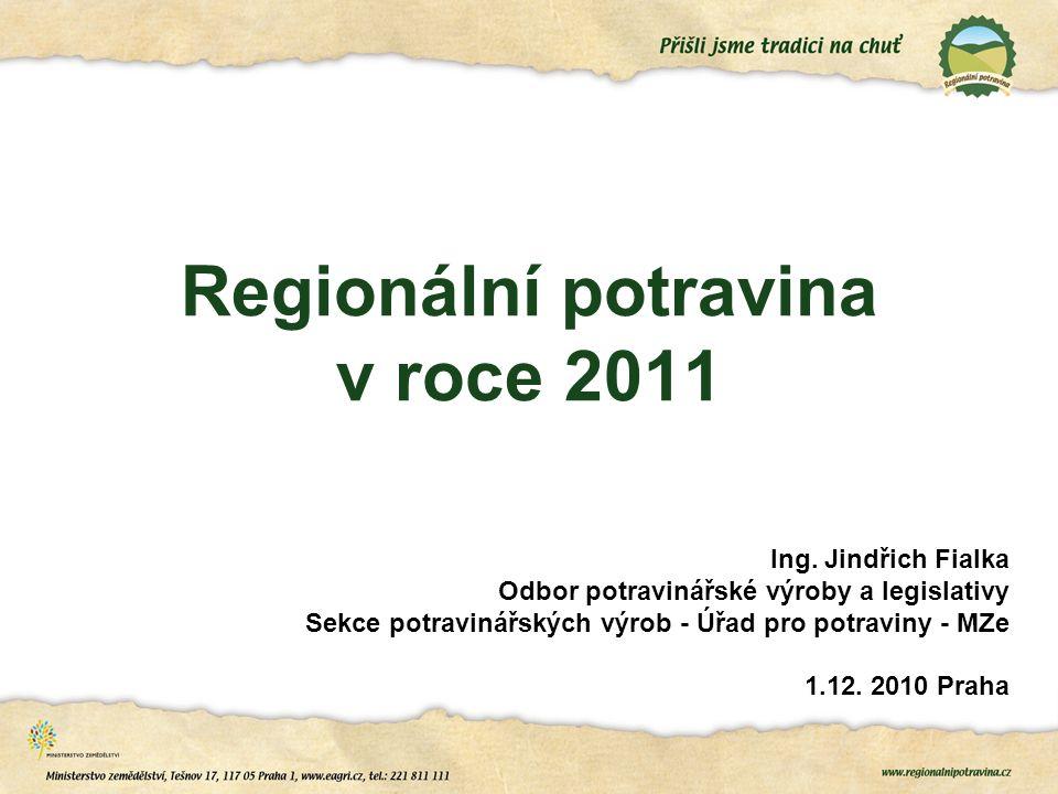 Regionální potravina v roce 2011 Ing. Jindřich Fialka Odbor potravinářské výroby a legislativy Sekce potravinářských výrob - Úřad pro potraviny - MZe