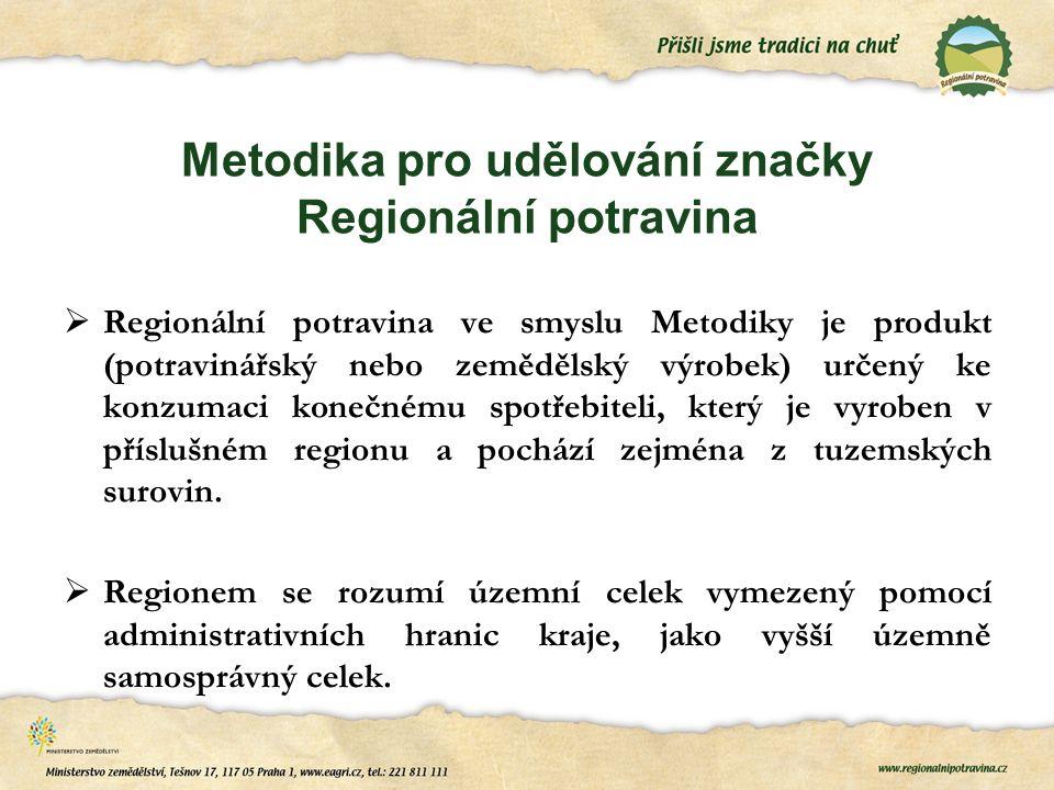 Metodika pro udělování značky Regionální potravina  Regionální potravina ve smyslu Metodiky je produkt (potravinářský nebo zemědělský výrobek) určený ke konzumaci konečnému spotřebiteli, který je vyroben v příslušném regionu a pochází zejména z tuzemských surovin.