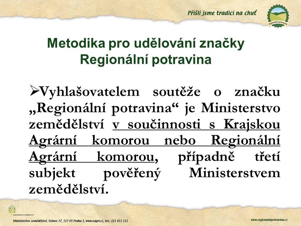 """Metodika pro udělování značky Regionální potravina  Vyhlašovatelem soutěže o značku """"Regionální potravina"""" je Ministerstvo zemědělství v součinnosti"""
