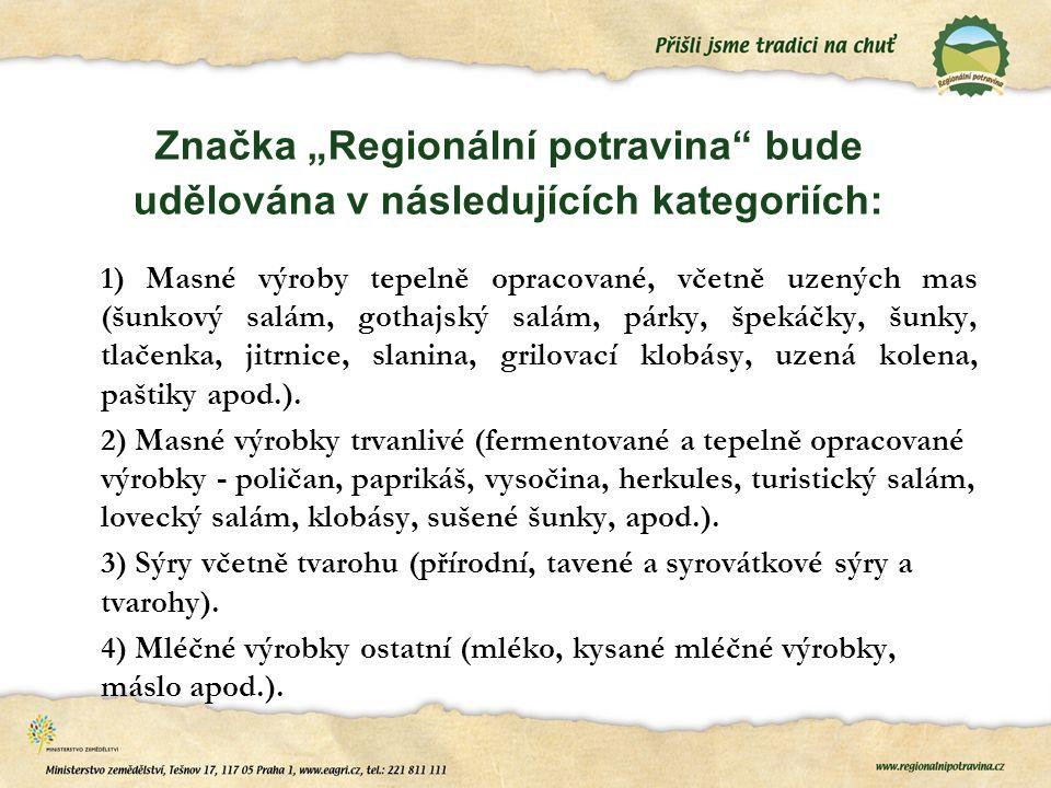 """Značka """"Regionální potravina"""" bude udělována v následujících kategoriích: 1) Masné výroby tepelně opracované, včetně uzených mas (šunkový salám, gotha"""
