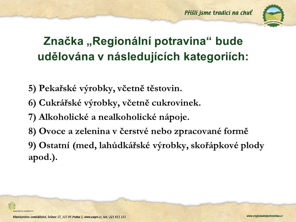 """Značka """"Regionální potravina"""" bude udělována v následujících kategoriích: 5) Pekařské výrobky, včetně těstovin. 6) Cukrářské výrobky, včetně cukrovine"""