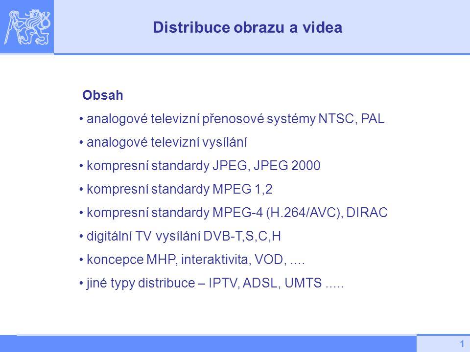 1 Obsah analogové televizní přenosové systémy NTSC, PAL analogové televizní vysílání kompresní standardy JPEG, JPEG 2000 kompresní standardy MPEG 1,2 kompresní standardy MPEG-4 (H.264/AVC), DIRAC digitální TV vysílání DVB-T,S,C,H koncepce MHP, interaktivita, VOD,....