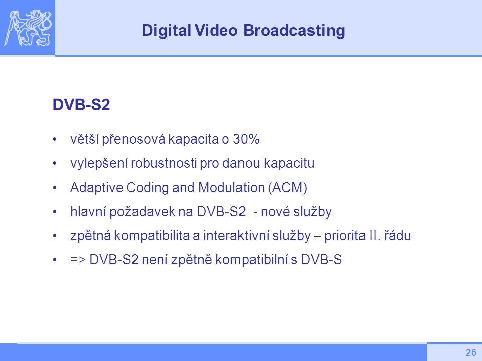 26 DVB-S2 větší přenosová kapacita o 30% vylepšení robustnosti pro danou kapacitu Adaptive Coding and Modulation (ACM) hlavní požadavek na DVB-S2 - nové služby zpětná kompatibilita a interaktivní služby – priorita II.