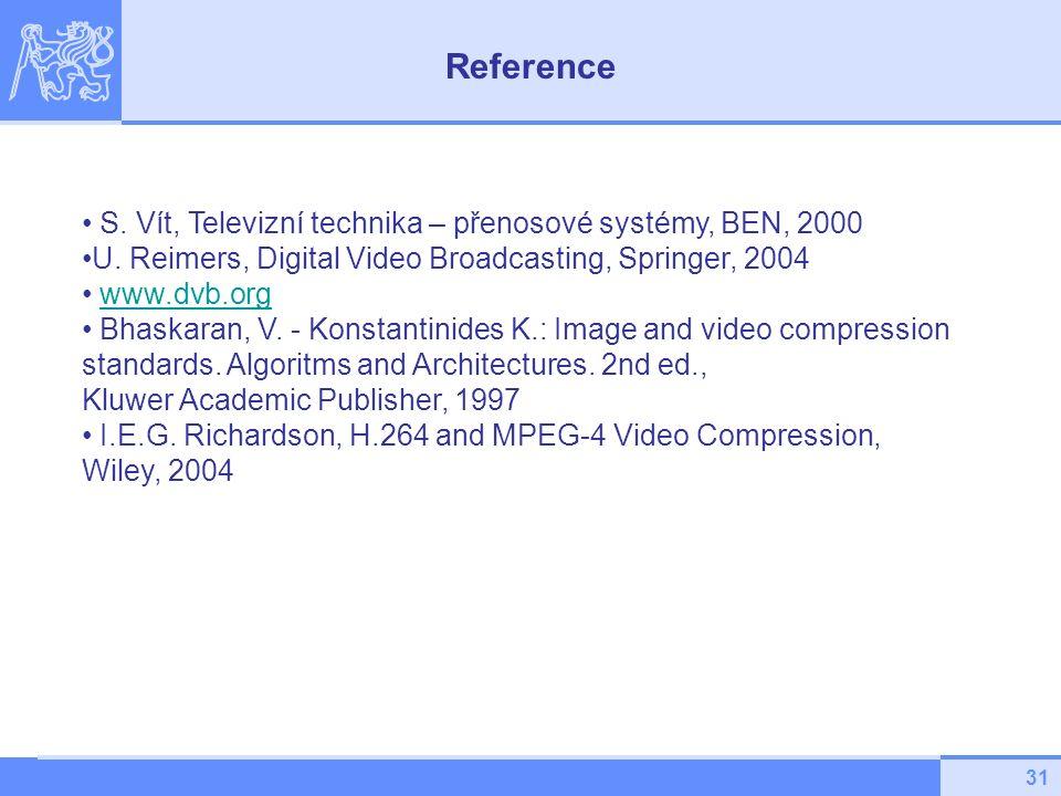 31 S. Vít, Televizní technika – přenosové systémy, BEN, 2000 U. Reimers, Digital Video Broadcasting, Springer, 2004 www.dvb.org Bhaskaran, V. - Konsta
