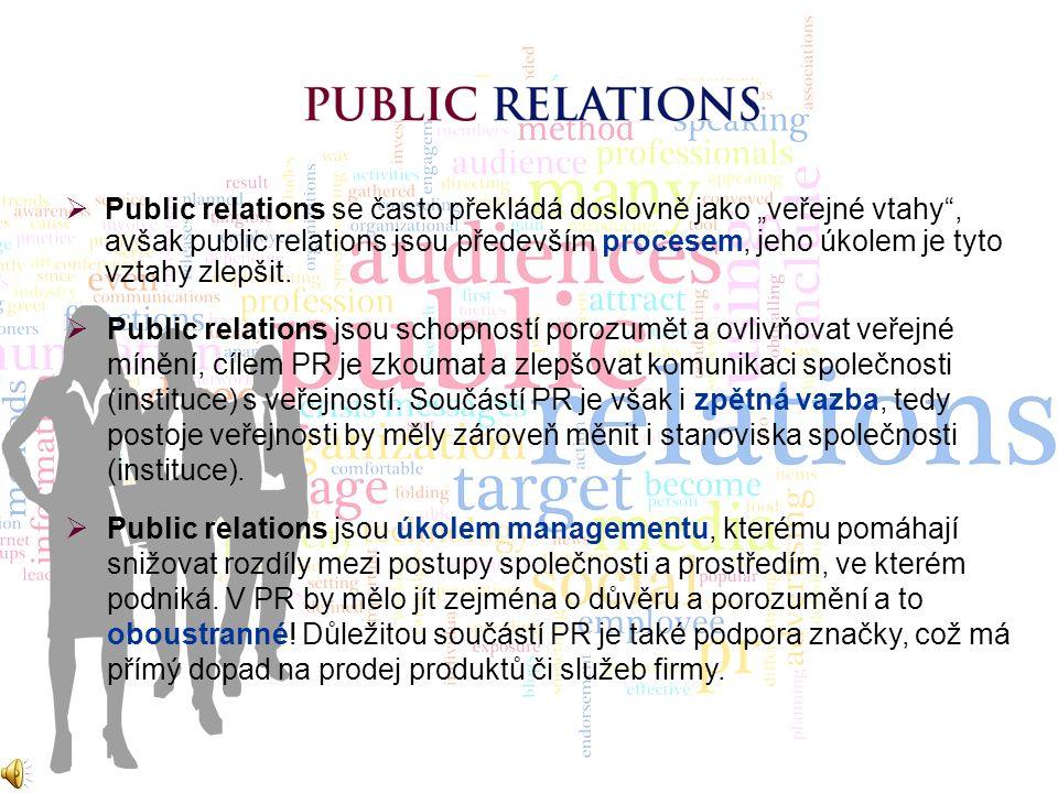 """ Public relations se často překládá doslovně jako """"veřejné vtahy , avšak public relations jsou především procesem, jeho úkolem je tyto vztahy zlepšit."""