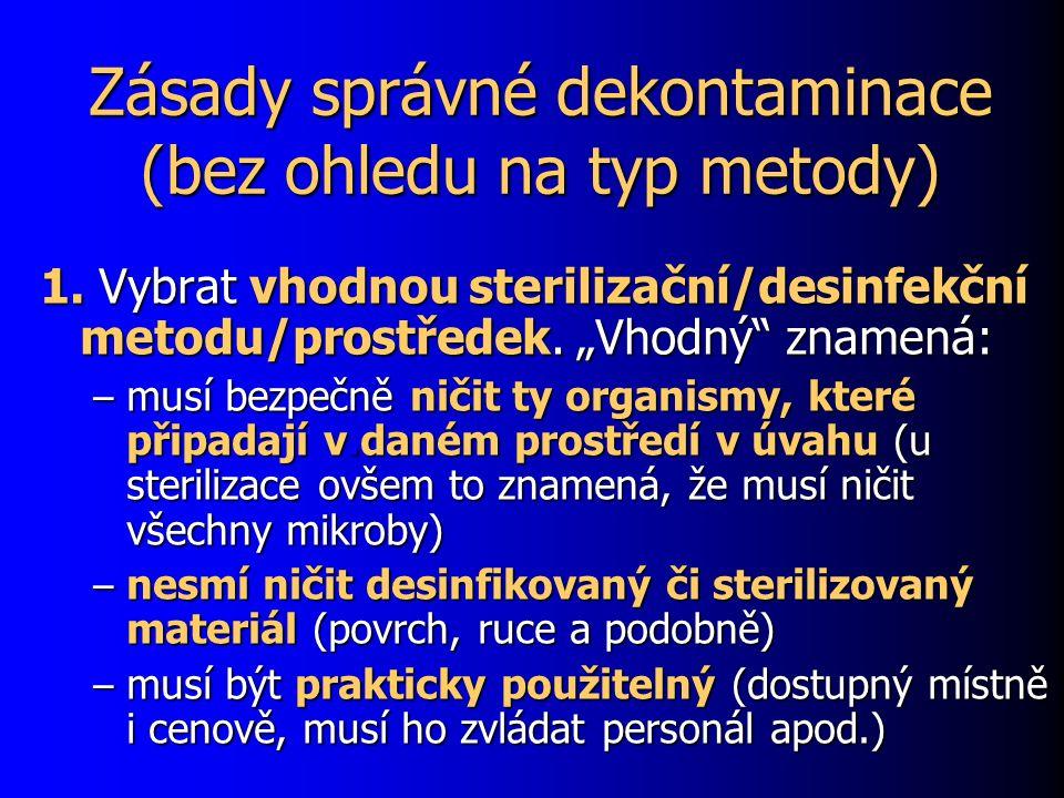 """Zásady správné dekontaminace (bez ohledu na typ metody) 1. Vybrat vhodnou sterilizační/desinfekční metodu/prostředek. """"Vhodný"""" znamená: – musí bezpečn"""