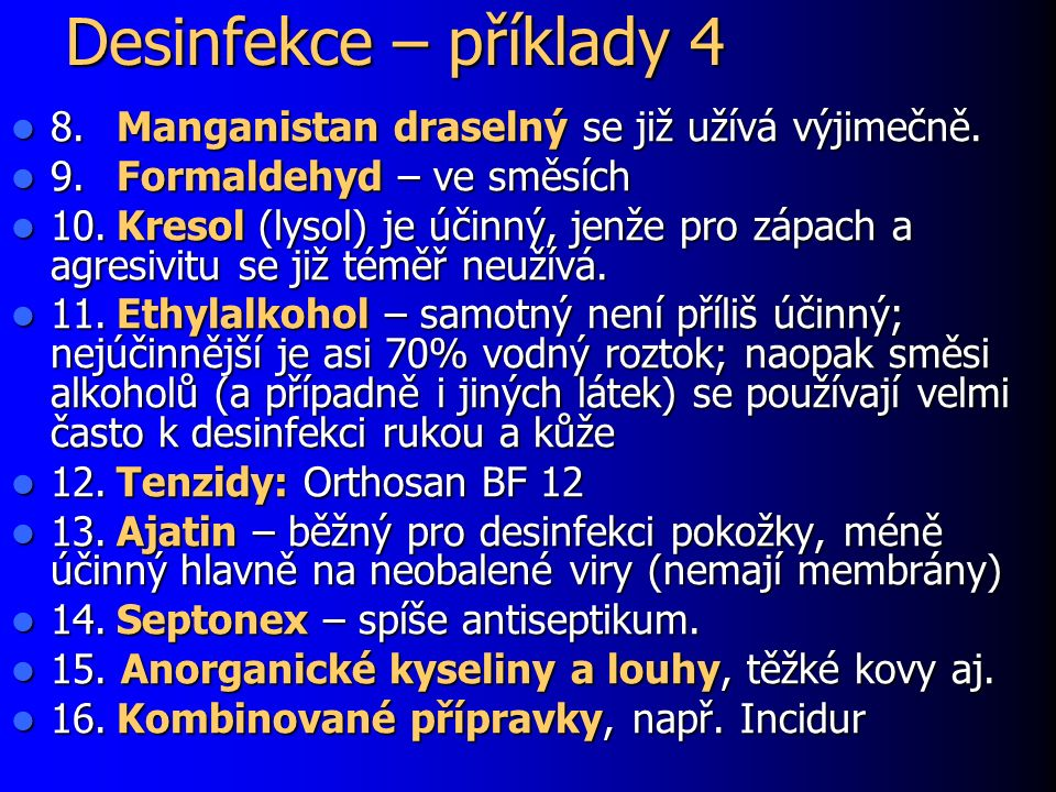 Desinfekce – příklady 4 8.Manganistan draselný se již užívá výjimečně. 8.Manganistan draselný se již užívá výjimečně. 9.Formaldehyd – ve směsích 9.For