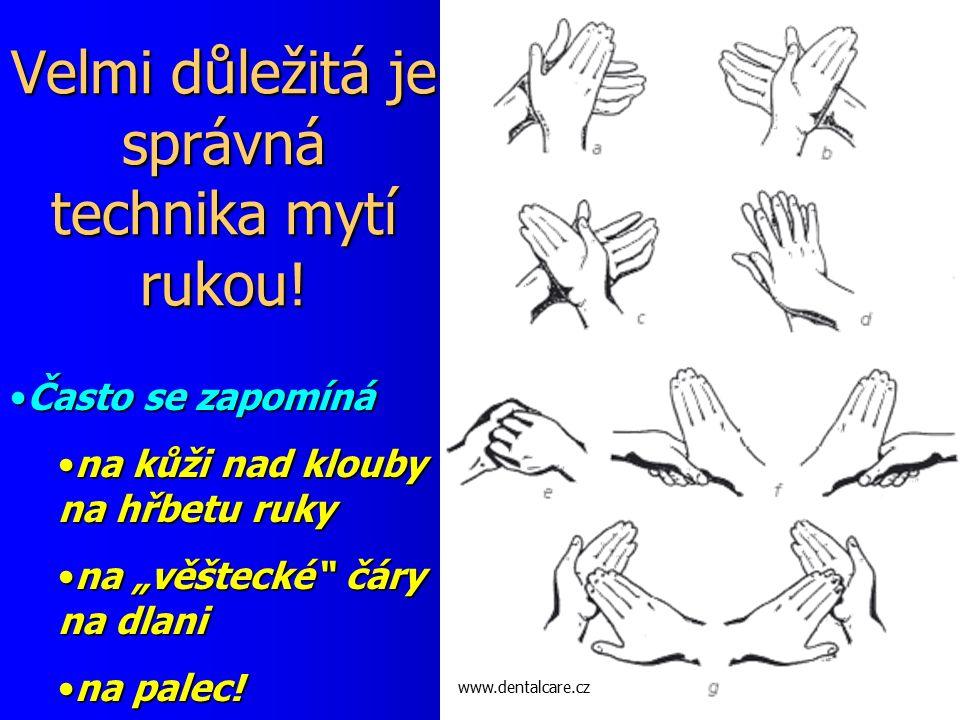 Velmi důležitá je správná technika mytí rukou! www.dentalcare.cz Často se zapomínáČasto se zapomíná na kůži nad klouby na hřbetu rukyna kůži nad kloub