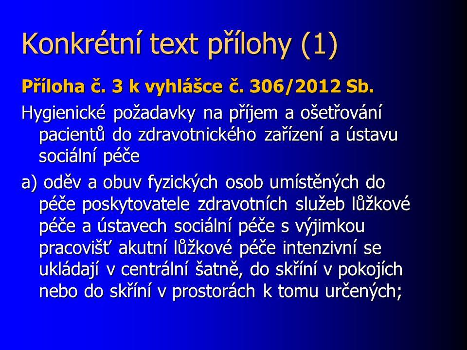 Konkrétní text přílohy (1) Příloha č. 3 k vyhlášce č. 306/2012 Sb. Hygienické požadavky na příjem a ošetřování pacientů do zdravotnického zařízení a ú