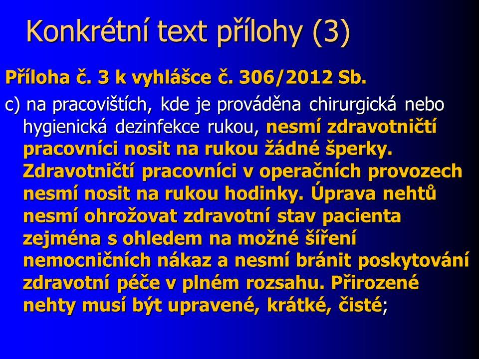 Konkrétní text přílohy (3) Příloha č. 3 k vyhlášce č. 306/2012 Sb. c) na pracovištích, kde je prováděna chirurgická nebo hygienická dezinfekce rukou,
