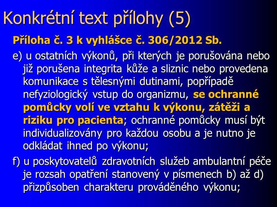 Konkrétní text přílohy (5) Příloha č. 3 k vyhlášce č. 306/2012 Sb. e) u ostatních výkonů, při kterých je porušována nebo již porušena integrita kůže a