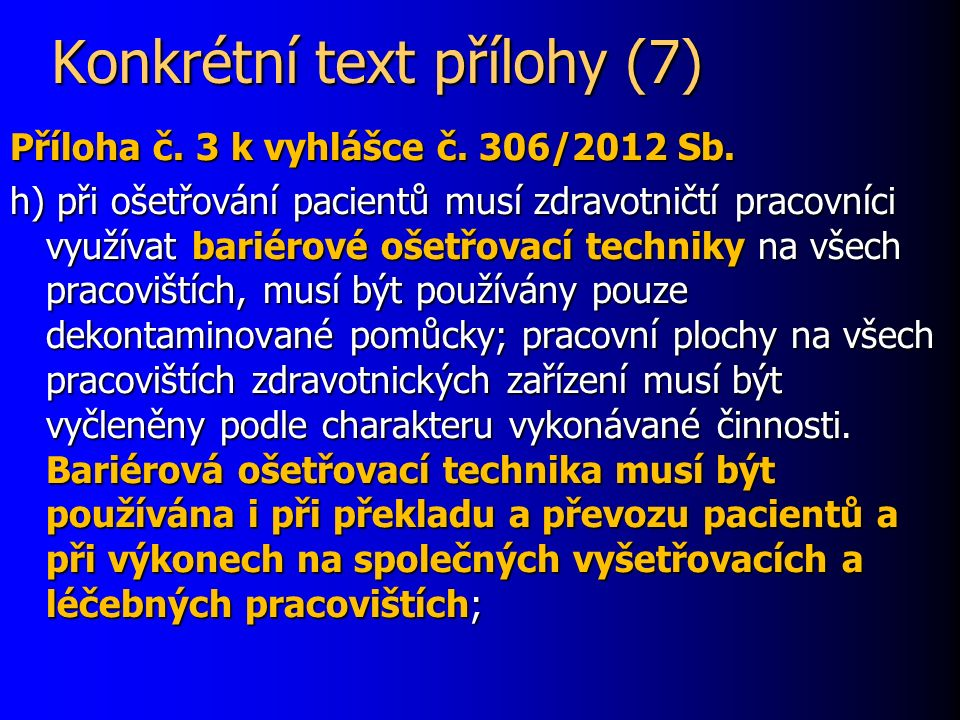 Konkrétní text přílohy (7) Příloha č. 3 k vyhlášce č. 306/2012 Sb. h) při ošetřování pacientů musí zdravotničtí pracovníci využívat bariérové ošetřova