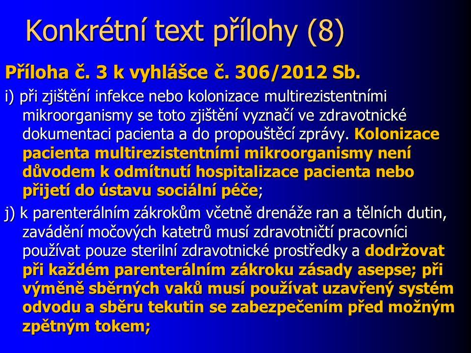 Konkrétní text přílohy (8) Příloha č. 3 k vyhlášce č. 306/2012 Sb. i) při zjištění infekce nebo kolonizace multirezistentními mikroorganismy se toto z