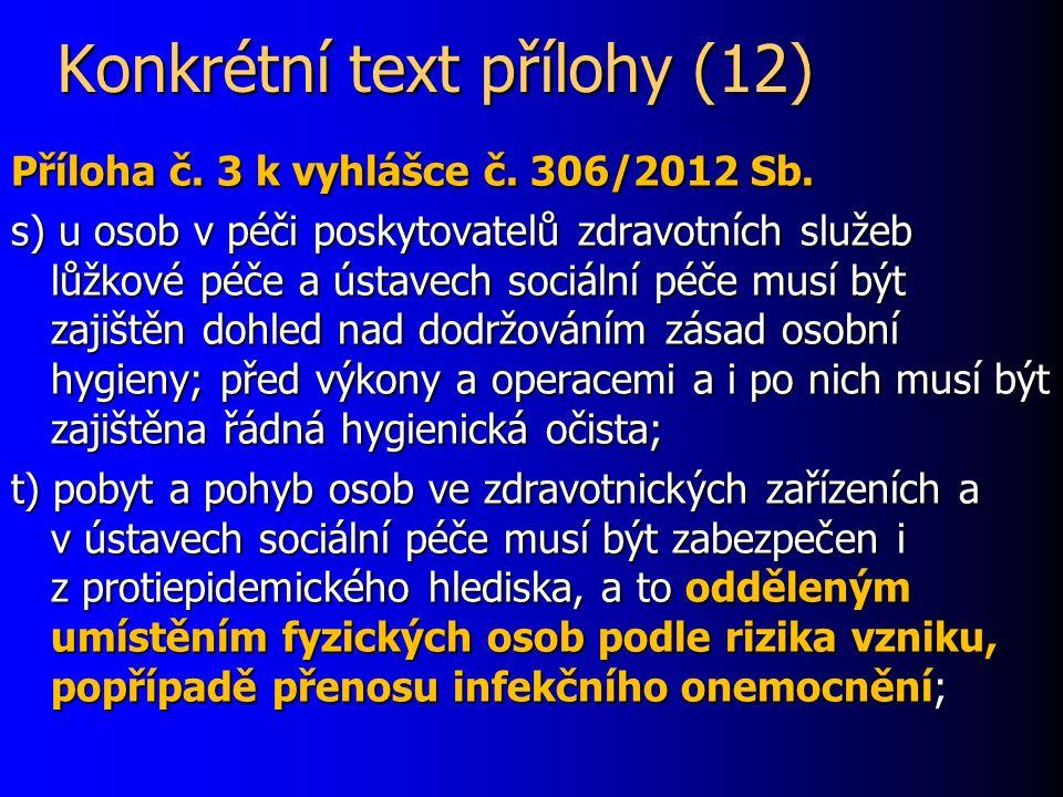 Konkrétní text přílohy (12) Příloha č. 3 k vyhlášce č. 306/2012 Sb. s) u osob v péči poskytovatelů zdravotních služeb lůžkové péče a ústavech sociální