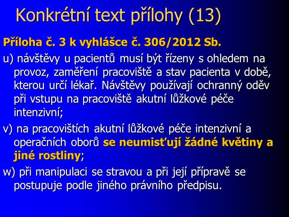 Konkrétní text přílohy (13) Příloha č. 3 k vyhlášce č. 306/2012 Sb. u) návštěvy u pacientů musí být řízeny s ohledem na provoz, zaměření pracoviště a