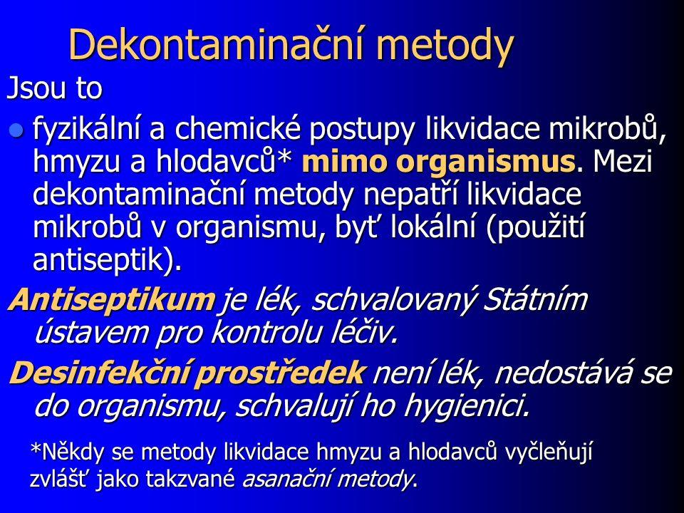 Dekontaminační metody Jsou to fyzikální a chemické postupy likvidace mikrobů, hmyzu a hlodavců* mimo organismus. Mezi dekontaminační metody nepatří li