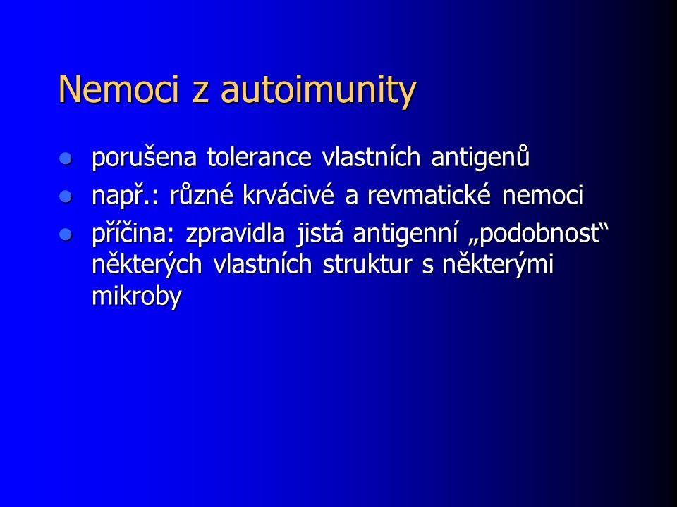 Nemoci z autoimunity porušena tolerance vlastních antigenů porušena tolerance vlastních antigenů např.: různé krvácivé a revmatické nemoci např.: různ