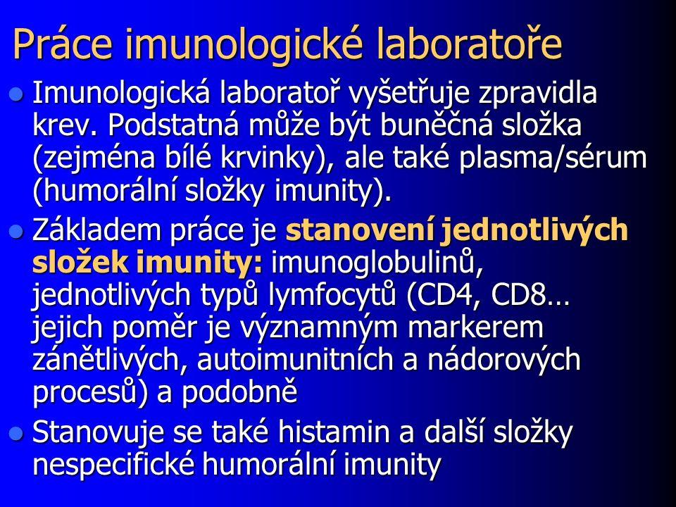 Práce imunologické laboratoře Imunologická laboratoř vyšetřuje zpravidla krev. Podstatná může být buněčná složka (zejména bílé krvinky), ale také plas