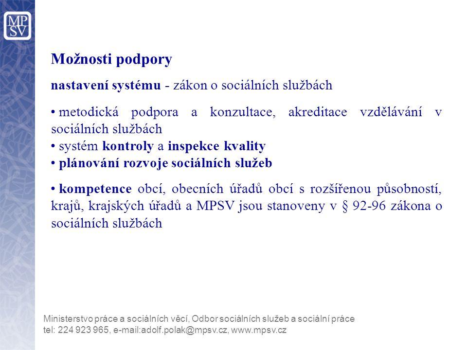 tel: 224 923 965, e-mail:adolf.polak@mpsv.cz, www.mpsv.cz Možnosti podpory z MPSV dotace ze státního rozpočtu ČR - poskytuje každoročně odbor sociálních služeb a sociálního začleňování.