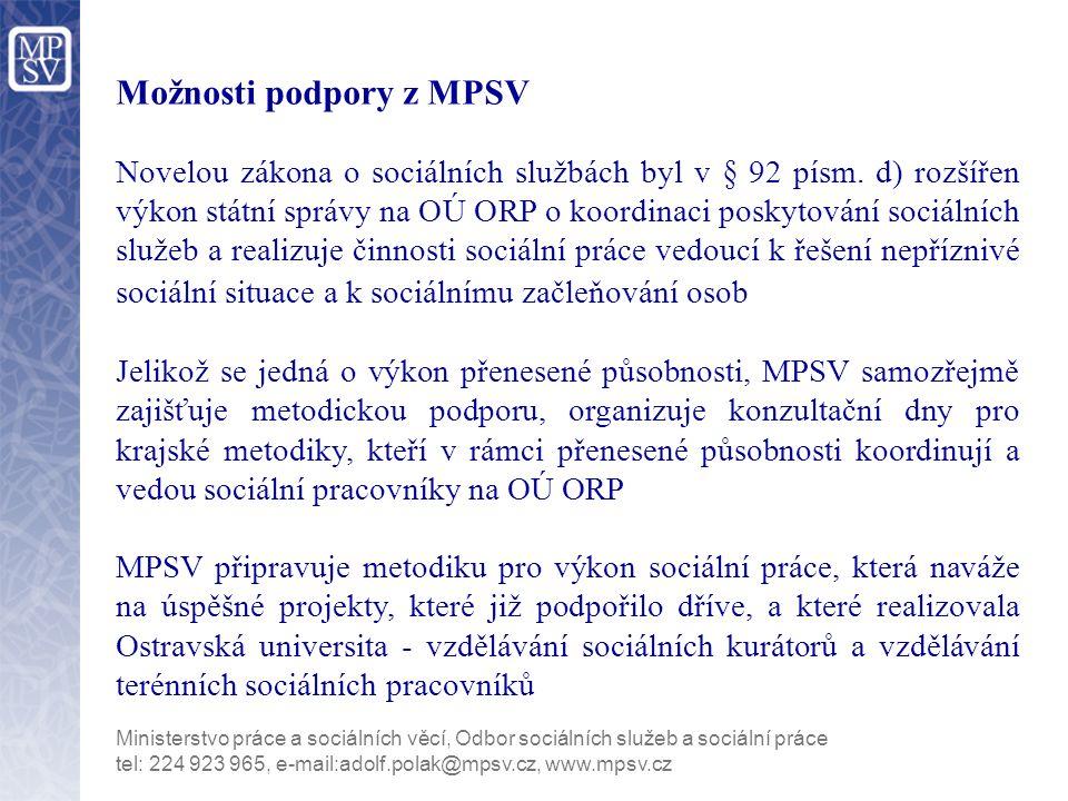 Ministerstvo práce a sociálních věcí, Odbor sociálních služeb a sociální práce tel: 224 923 965, e-mail:adolf.polak@mpsv.cz, www.mpsv.cz Možnosti podpory z MPSV Novelou zákona o sociálních službách byl v § 92 písm.