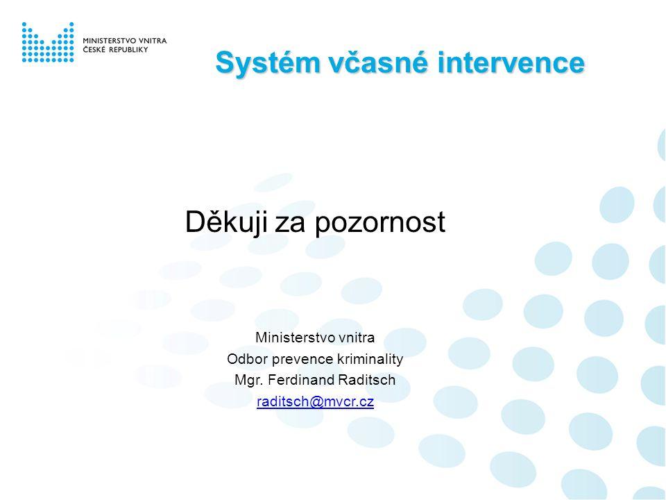 Systém včasné intervence Děkuji za pozornost Ministerstvo vnitra Odbor prevence kriminality Mgr.