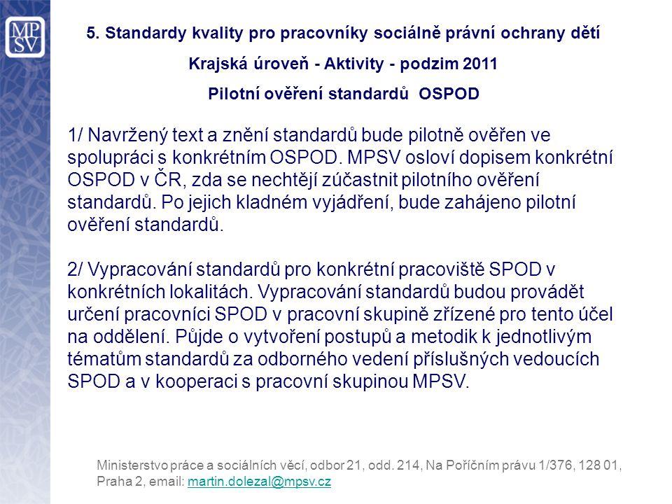 5. Standardy kvality pro pracovníky sociálně právní ochrany dětí Krajská úroveň - Aktivity - podzim 2011 Pilotní ověření standardů OSPOD 1/ Navržený t