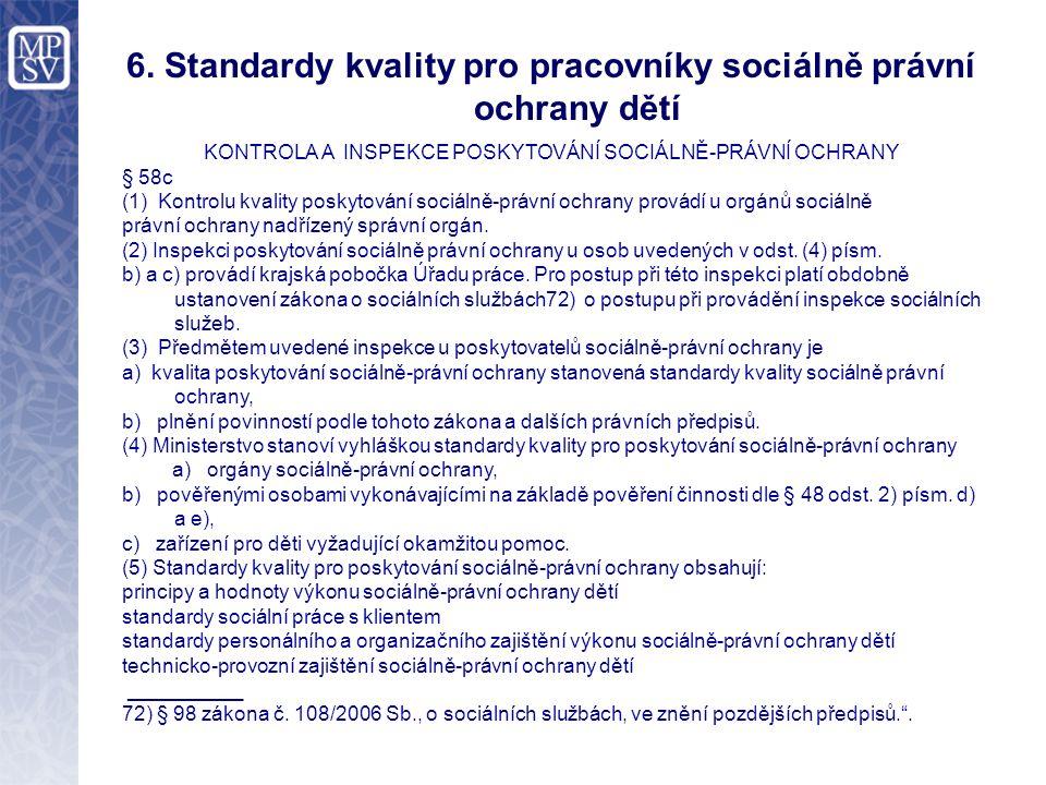 6. Standardy kvality pro pracovníky sociálně právní ochrany dětí KONTROLA A INSPEKCE POSKYTOVÁNÍ SOCIÁLNĚ-PRÁVNÍ OCHRANY § 58c (1) Kontrolu kvality po