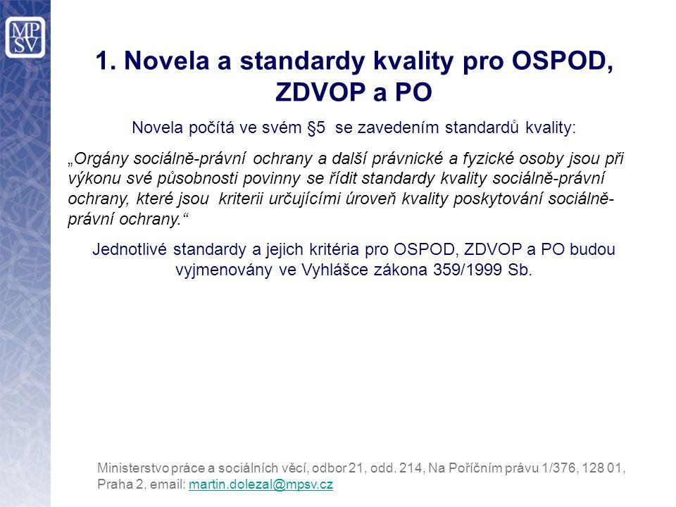 """1. Novela a standardy kvality pro OSPOD, ZDVOP a PO Novela počítá ve svém §5 se zavedením standardů kvality: """"Orgány sociálně-právní ochrany a další p"""