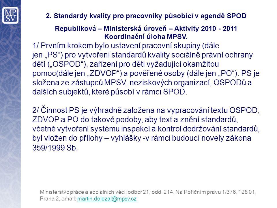 2. Standardy kvality pro pracovníky působící v agendě SPOD Republiková – Ministerská úroveň – Aktivity 2010 - 2011 Koordinační úloha MPSV. 1/ Prvním k