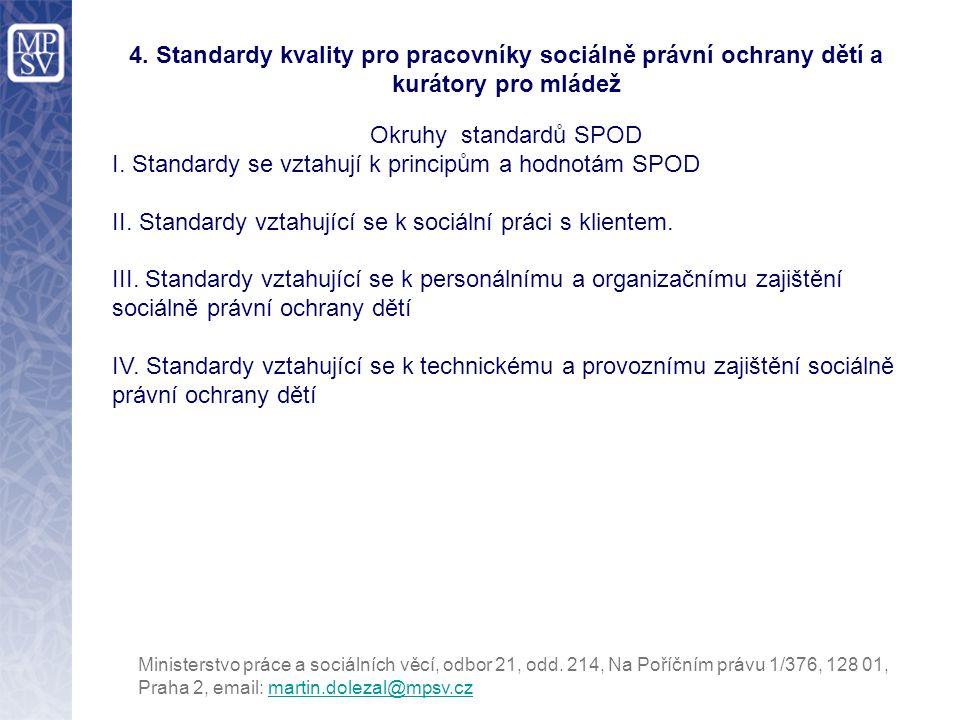 4. Standardy kvality pro pracovníky sociálně právní ochrany dětí a kurátory pro mládež Okruhy standardů SPOD I. Standardy se vztahují k principům a ho