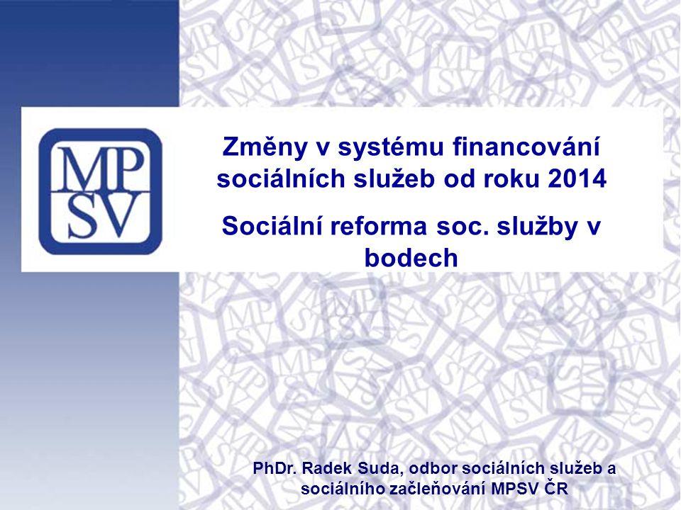 Změny v systému financování sociálních služeb od roku 2014 Sociální reforma soc.